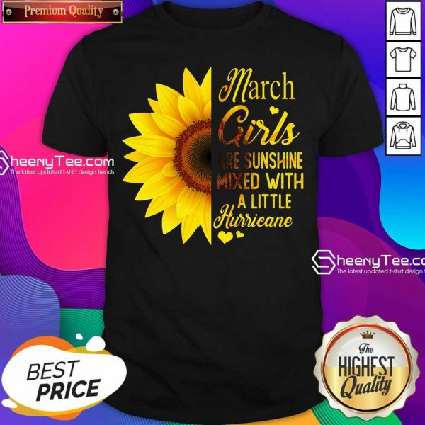 Official March Girls Are Sunshine Mixed With A Little Hurricane Sunflower Shirt