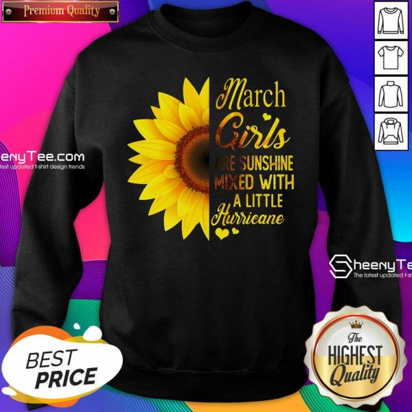 Official March Girls Are Sunshine Mixed With A Little Hurricane Sunflower Sweatshirt