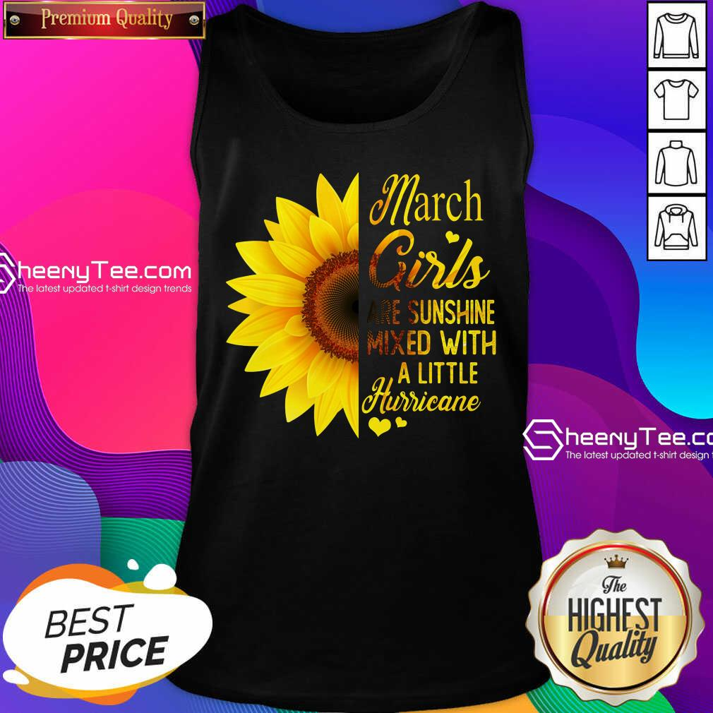 Official March Girls Are Sunshine Mixed With A Little Hurricane Sunflower Tank Top