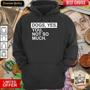 Perfect Dog Yes You Not So Much Hoodie