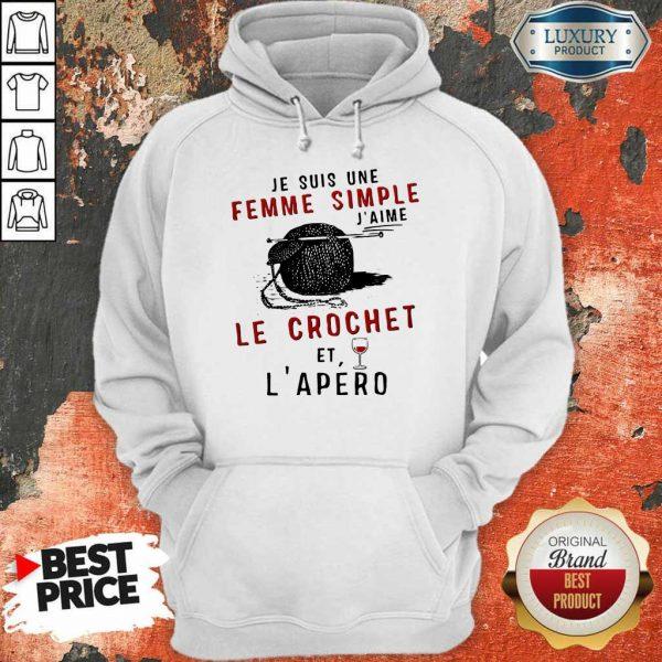 Top Je Suis Une Femme Simple J'aime Le Crochet Et L'apero Hoodie