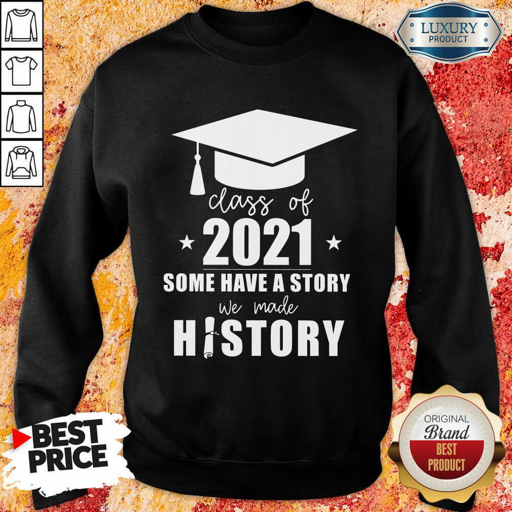 Class Of 2021 Story We Made History Sweatshirt