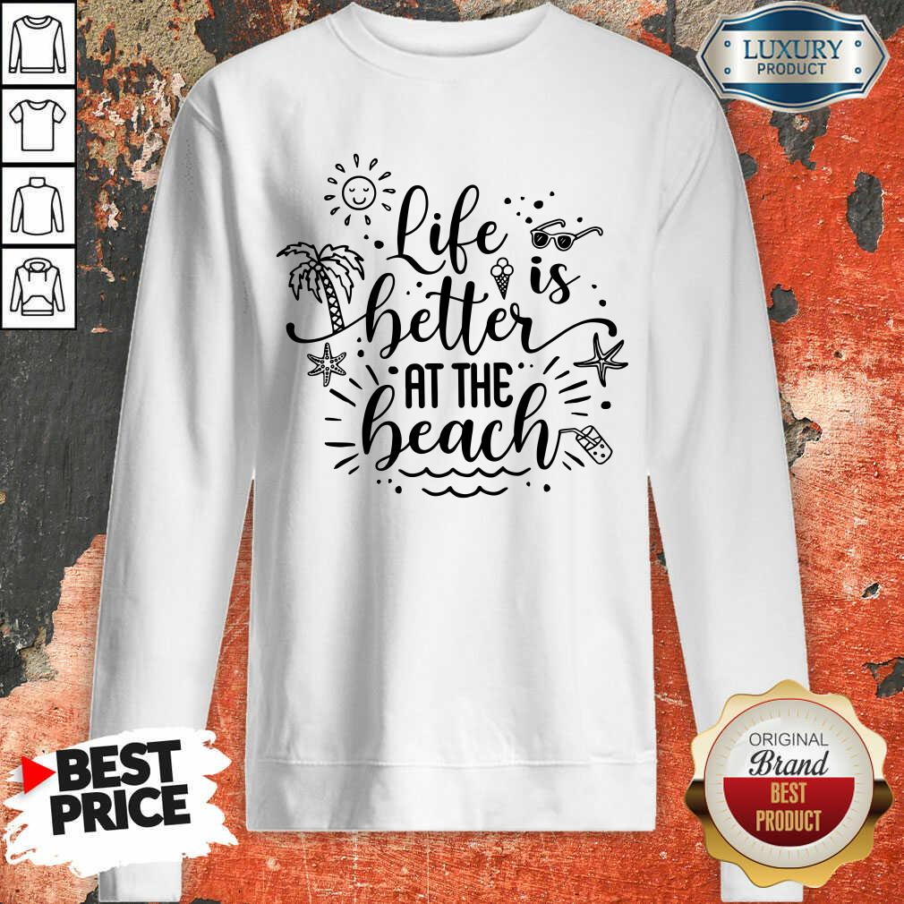 Life Is Better At The Beach Sweatshirt