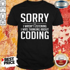 Sorry I Was Thinking About Coding Shirt